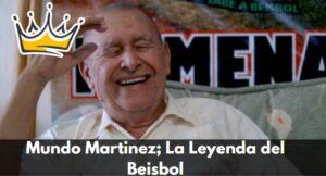 Mundo Martinez la leyenda del beisbol de Cadereyta